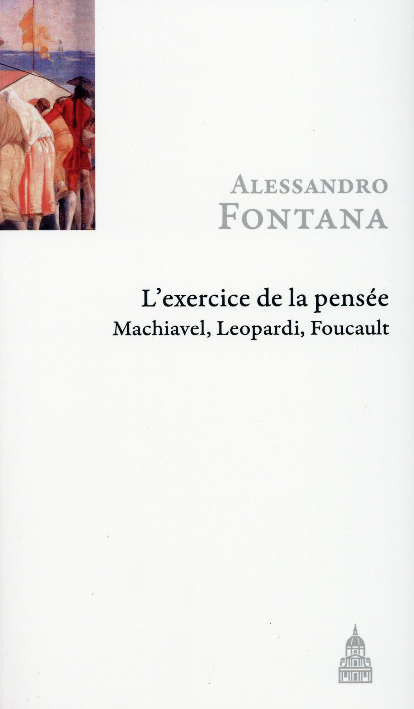Exercice de la pensée ; Machiavel, Leopardi, Foucault