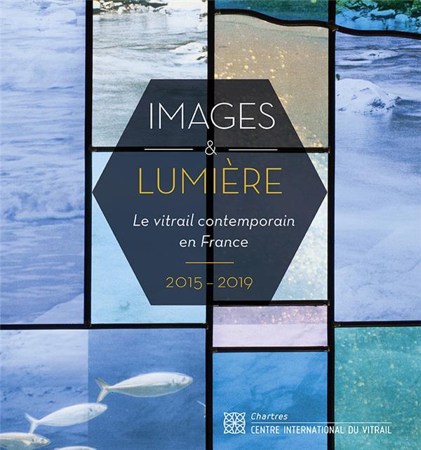Images et lumière ; le vitrail contemporain en France (2015-2019)