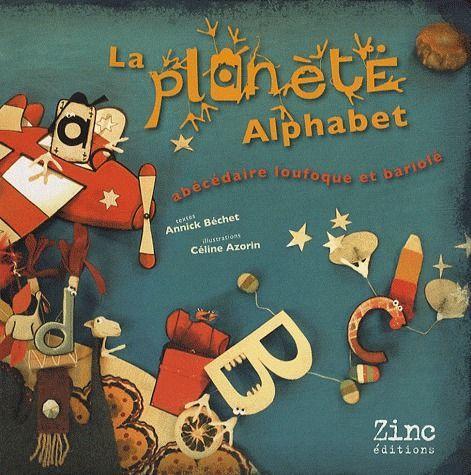 La planète alphabet ; abécédaire loufoque et et bariolé