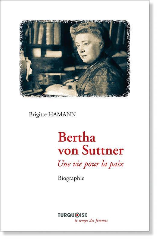 Bertha von Suttner ; une vie pour la paix