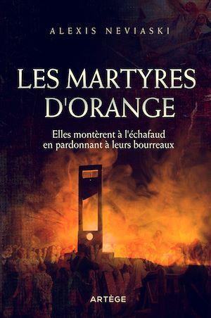 les martyres d'Orange ; elles montèrent à l'échafaud en pardonnant à leurs bourreaux