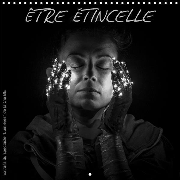 Etre etincelle (calendrier mural 2019 300 * 300 mm square) - la merveilleuse histoire de l'etre au c