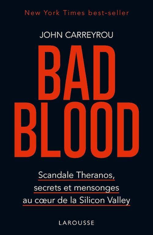 Bad blood ; scandale Theranos, secrets et mensonges au coeur de la Silicon Valley  - John Carreyrou