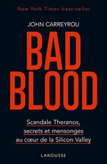 Bad blood ; scandale Theranos, secrets et mensonges au coeur de la Silicon Valley