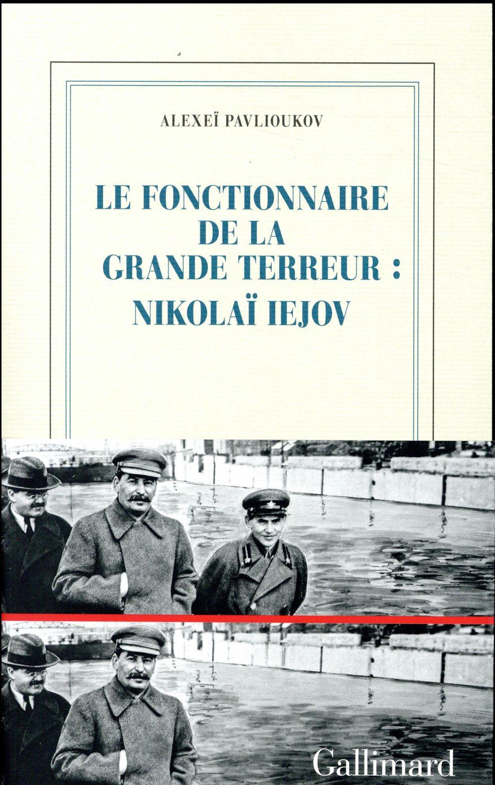 Le fonctionnaire de la Grande Terreur : Nikolaï Iejov