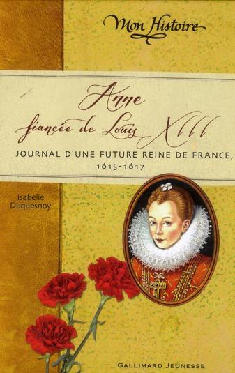 Anne, fiancée de Louis XIII ; journal d'une future reine de France