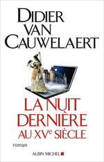 Vente Livre Numérique : La Nuit dernière au XVe siècle  - Didier van Cauwelaert
