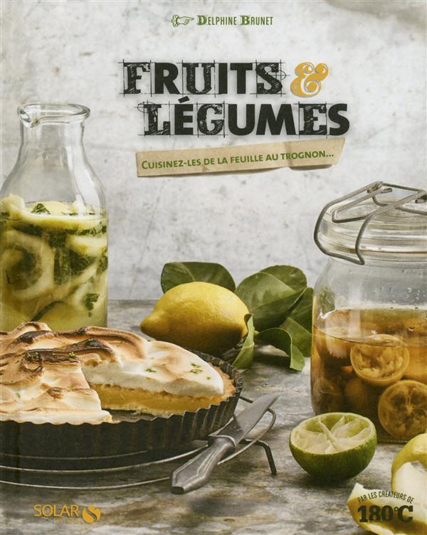 Fruits & légumes ; cuisinez-les de la feuille au trognon...