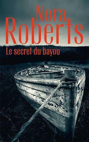 Le secret du bayou  - Nora Roberts