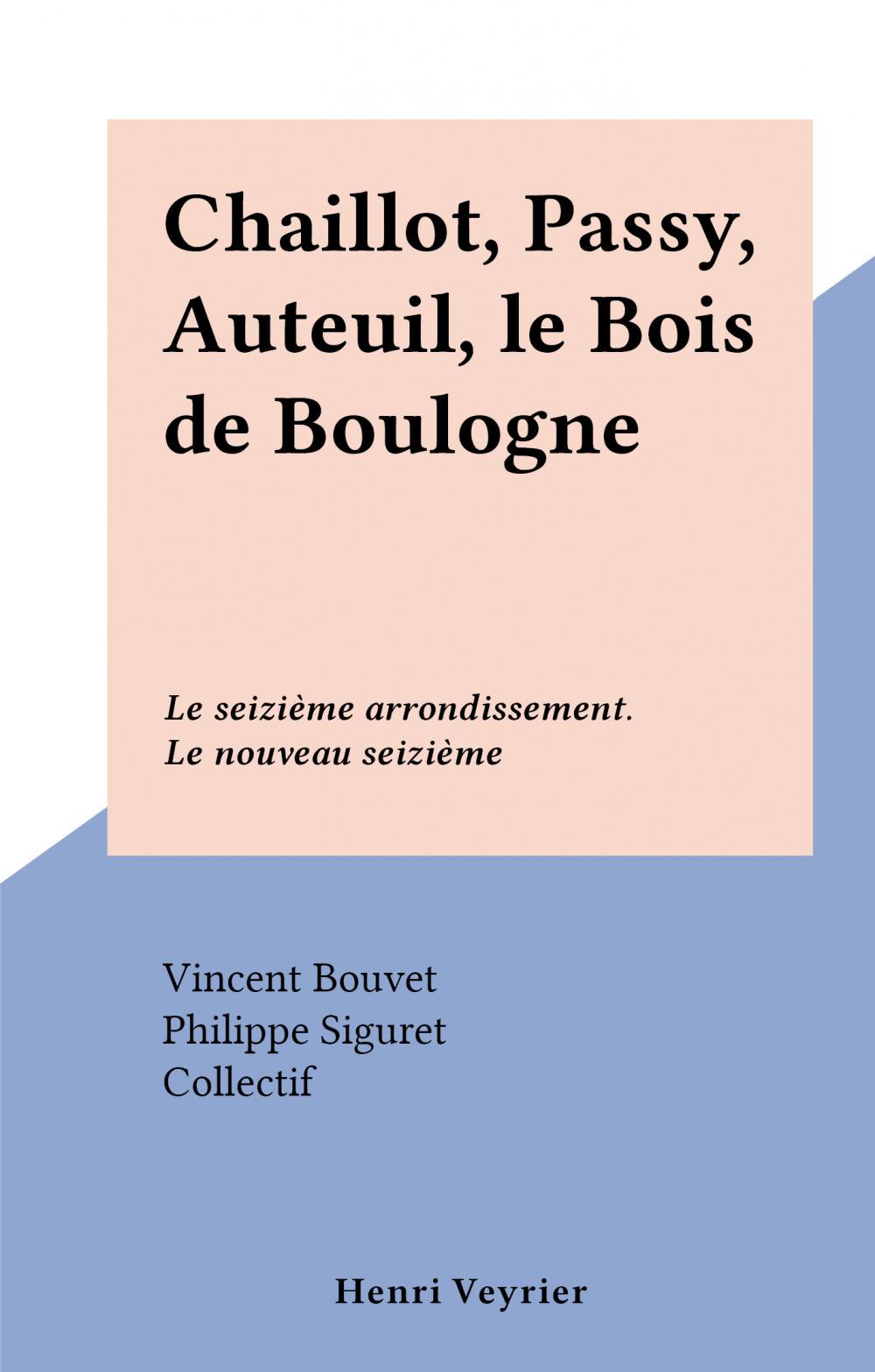 Chaillot, Passy, Auteuil, le Bois de Boulogne