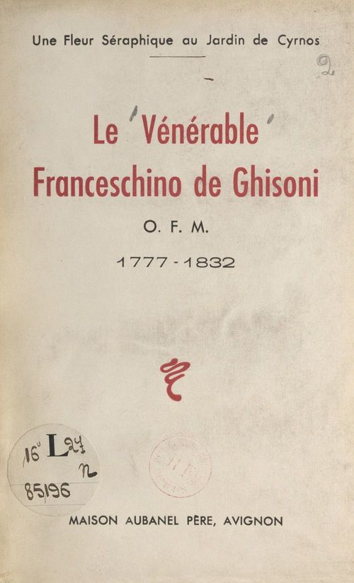 Le vénérable Franceschino de Ghisoni : O.F.M., 1777-1832