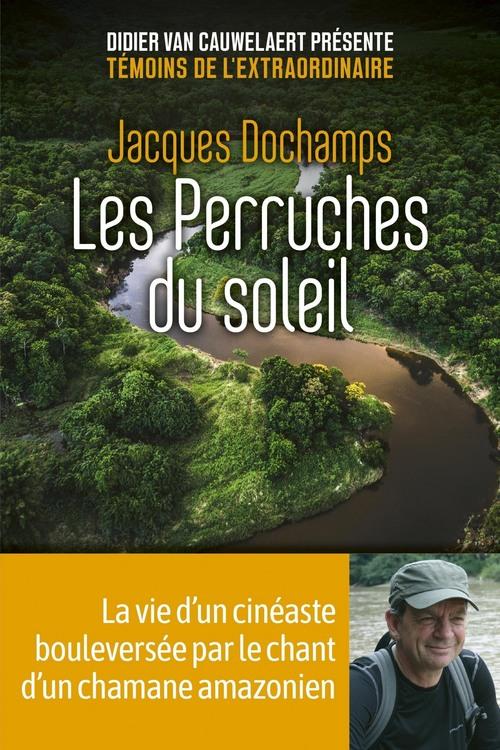 Les Perruches du soleil - La vie d'un cinéaste bouleversée par le chant d'un chamane amazonien