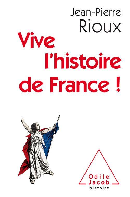 Vive l´Histoire de France !  - Jean-Pierre Rioux