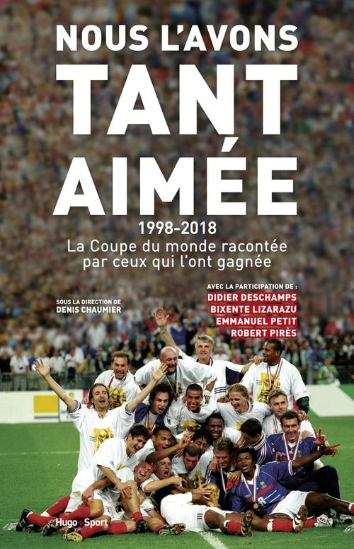 Nous l'avons tant aimée ; 1998-2018 ; la Coupe du monde racontée par ceux qui l'ont gagnée