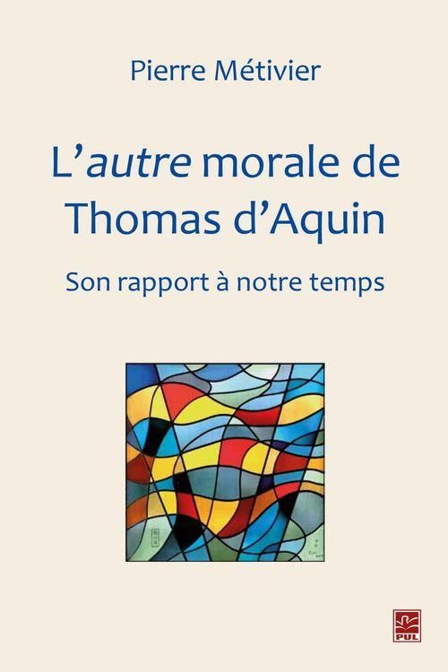 L'autre morale de Thomas d'Aquin : Son rapport à notre temps