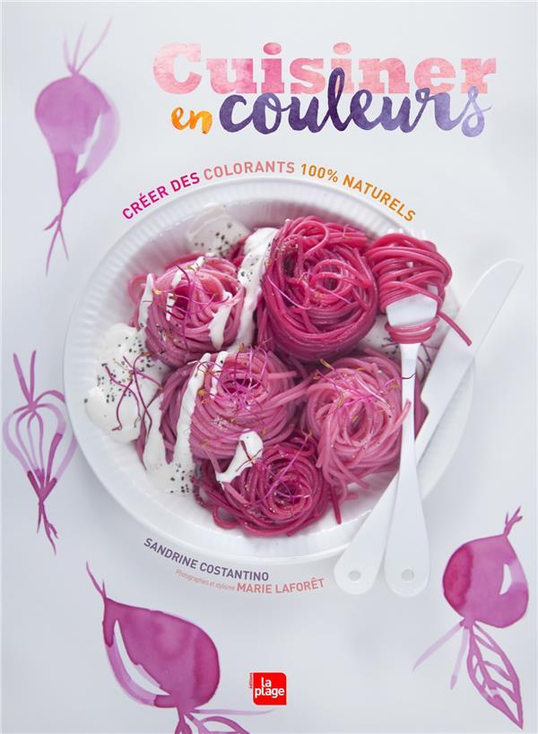 Cuisiner en couleurs ; créer des colorants 100% naturels
