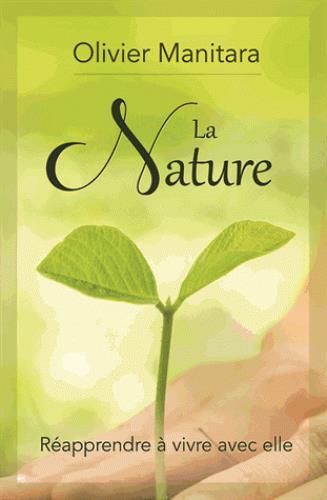 La nature ; réapprendre à vivre avec elle