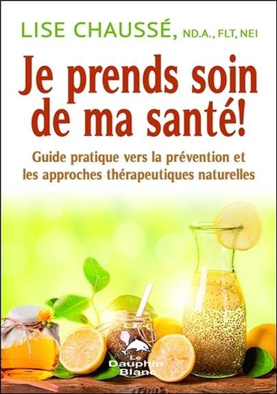 Je prends soin de ma santé ! guide pratique vers la prévention et les approches thérapeutiques naturelles