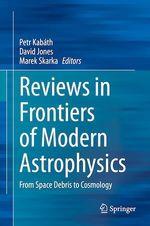 Reviews in Frontiers of Modern Astrophysics  - Marek Skarka - Petr Kabath - David Jones