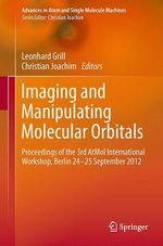 Imaging and Manipulating Molecular Orbitals  - Christian Joachim - Leonhard Grill