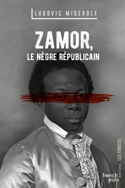 - ZAMOR  -  LE NEGRE REPUBLICAIN