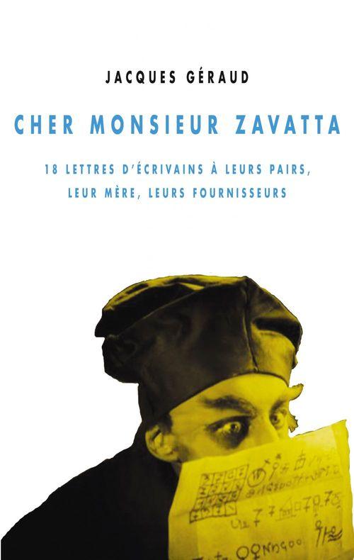 Cher monsieur Zavatta ; 18 lettres d'écrivains à leurs mères, leurs pairs, leurs fournisseurs
