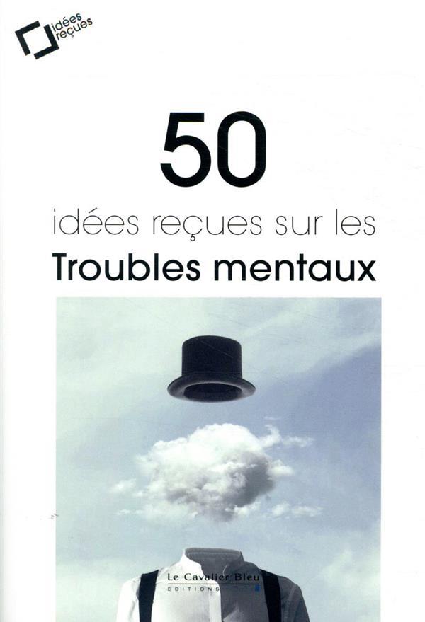 50 idées reçues sur les troubles mentaux (2e édition)