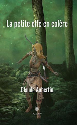 La petite elfe en colère  - Claude Aubertin
