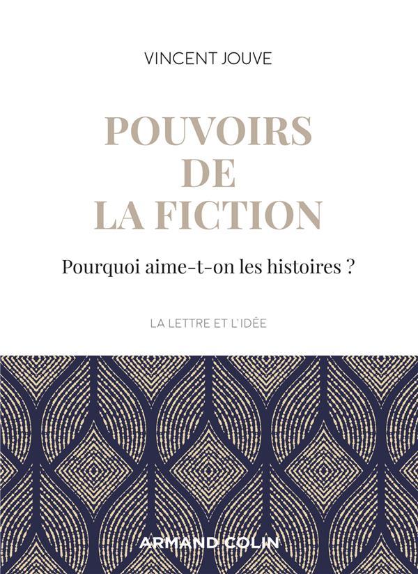 Pouvoirs de la fiction ; pourquoi aime-t-on les histoires ?