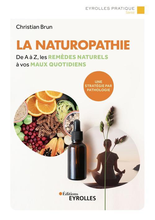 La naturopathie : de A à Z, les remèdes naturels à vos maux quotidiens