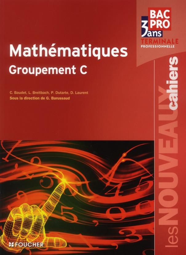 Les Nouveaux Cahiers; Mathematiques Groupement C ; Terminale Professionnelle Bep