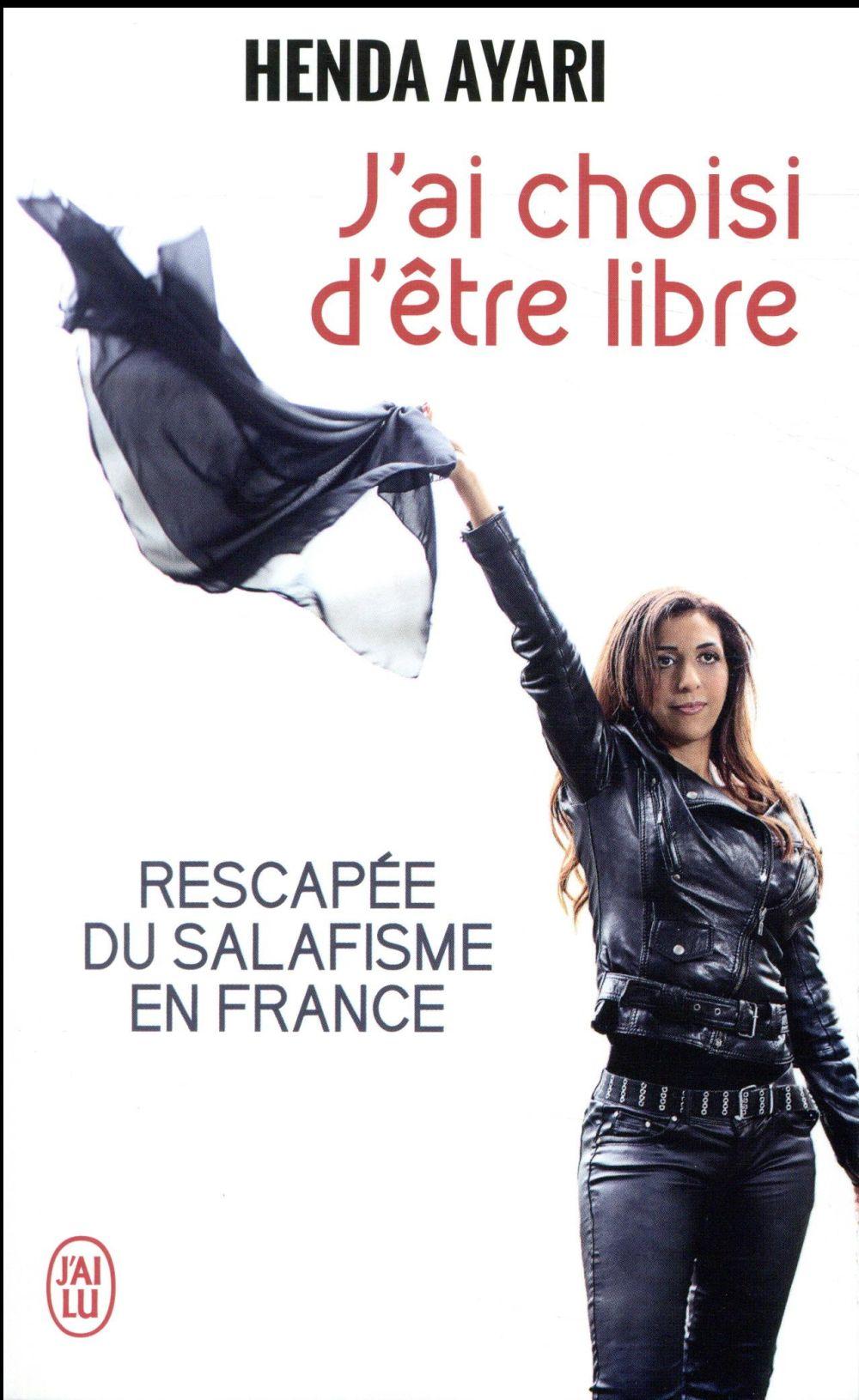 J'ai choisi d'être libre ; rescapée du salafisme en France