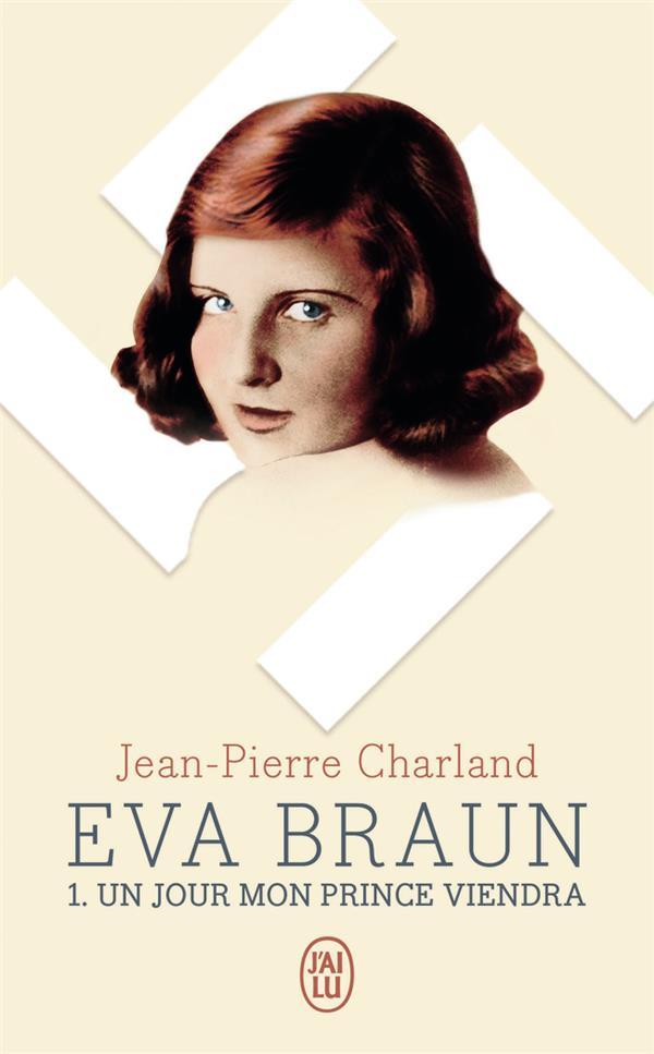 Eva Braun t.1 ; un jour mon prince viendra