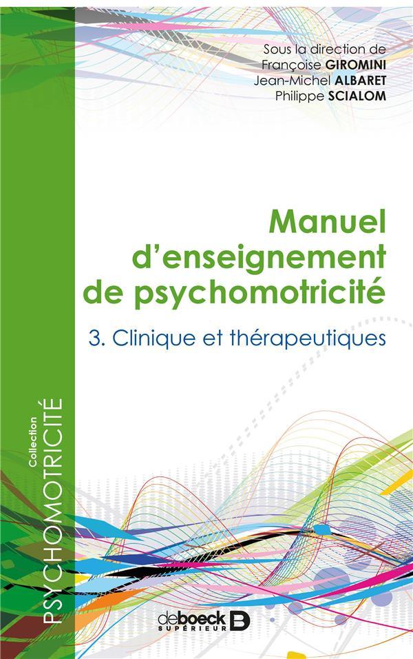 Manuel d'enseignement de psychomotricité t.3 ; clinique et thérapeutique