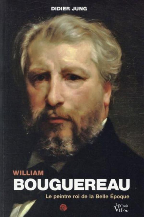 William Bouguereau ; le peintre roi de la belle époque