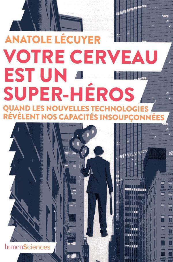 LECUYER ANATOLE - VOTRE CERVEAU EST UN SUPER-HEROS - QUAND LES NOUVELLES TECHNOLOGIES REVELENT NOS CAPACITES INSOUPCON