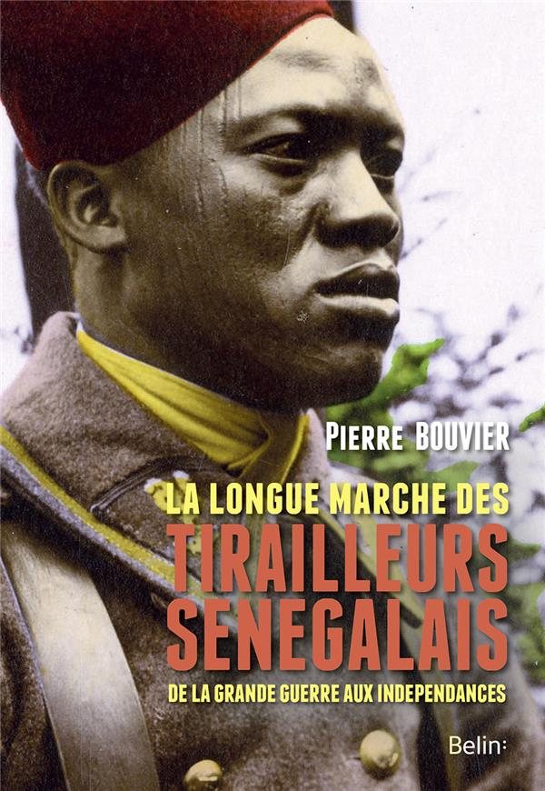 La longue marche des tirailleurs sénégalais ; de la Grande Guerre aux indépendances