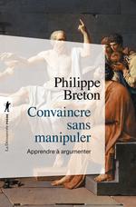 Vente EBooks : Convaincre sans manipuler ; apprendre à argumenter  - Philippe BRETON