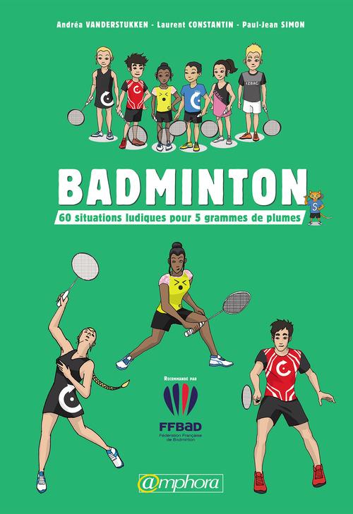 Badminton ; 60 situations ludiques pour 5 grammes de plumes
