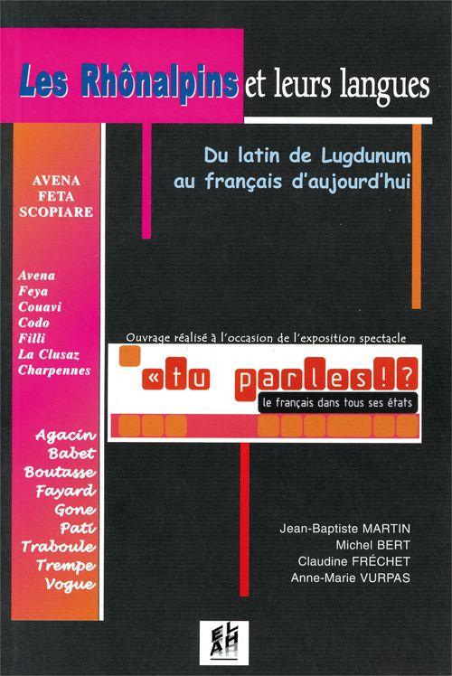 Les rhônalpins et leurs langues ; du latin de Lugdunum au français d'aujourd'hui