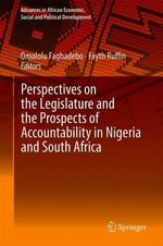 Perspectives on the Legislature and the Prospects of Accountability in Nigeria and South Africa  - Omololu Fagbadebo - Fayth Ruffin