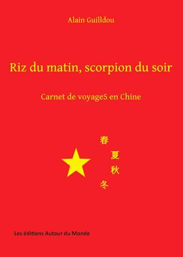 Riz du matin, scorpion du soir ; carnet de voyages en Chine