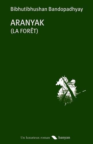 Aranyak ; la forêt