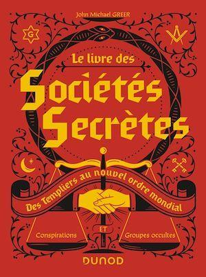 Le livre des sociétés secrètes ; des Templiers au nouvel ordre mondial