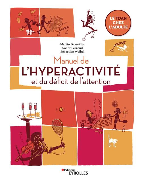 Manuel de l'hyperactivité et du déficit de l'attention ; le TDAH chez l'adulte