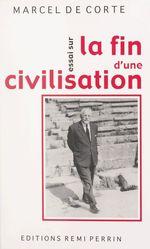 Essai sur la fin d'une civilisation  - Marcel de Corte