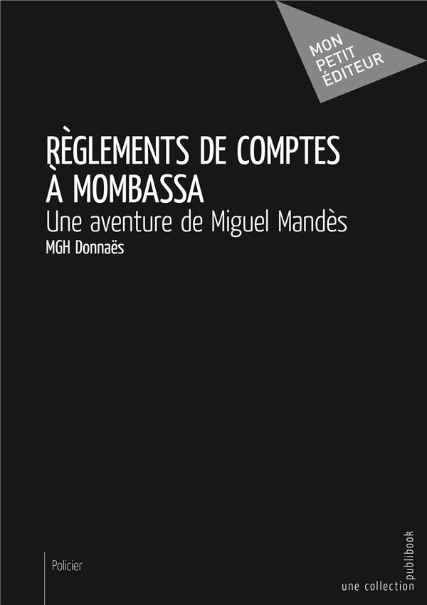 Règlements de comptes à Mombassa ; une aventure de Miguel Mandès