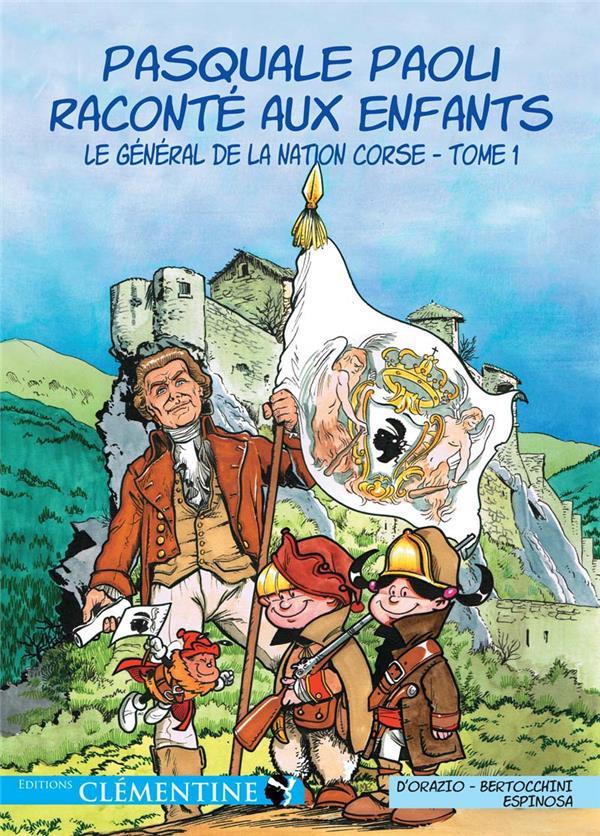 Pasquale Paoli raconté aux enfants t.1 ; le général de la nation Corse