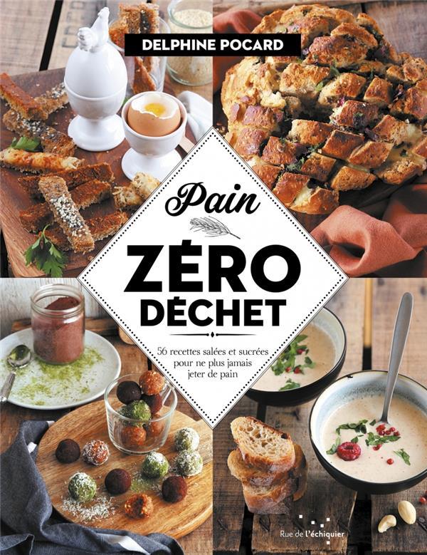 Pain, zéro déchet ; 52 recettes salées et sucrées pour ne plus jamais jeter de pain