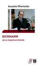 Eichmann - De la traque au procès  - Annette Wieviorka